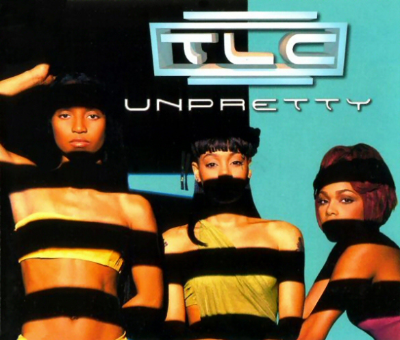 """Unpretty"" by TLC"