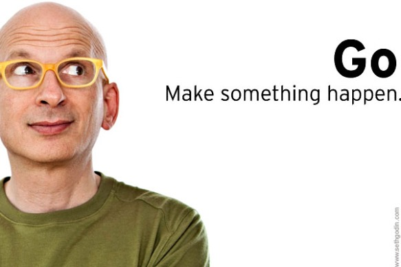 Go Make Something Happen ~ Seth Godin