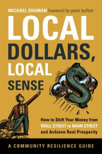 Local Dollars, Local Sense by Michael Shuman